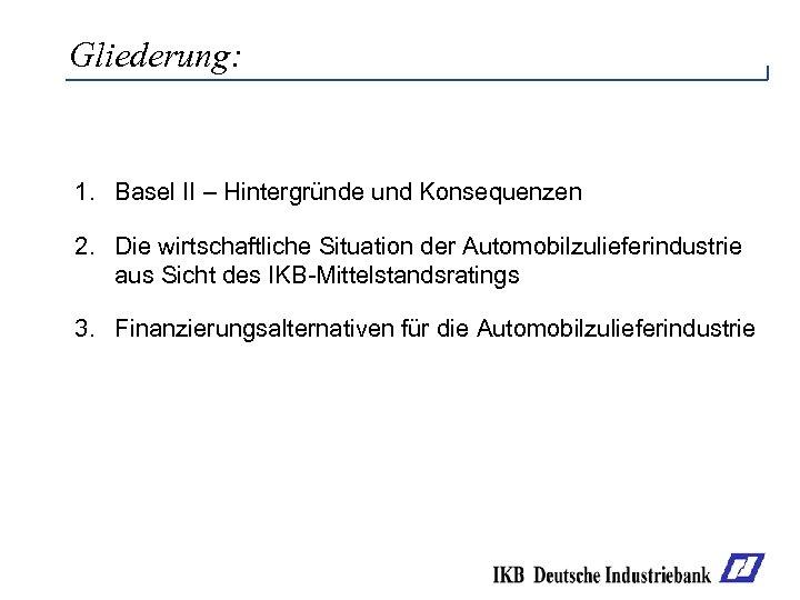 Gliederung: 1. Basel II – Hintergründe und Konsequenzen 2. Die wirtschaftliche Situation der Automobilzulieferindustrie