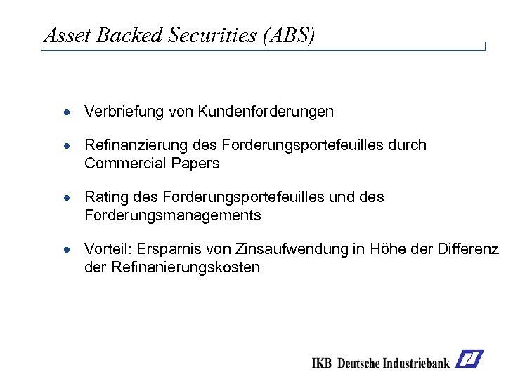 Asset Backed Securities (ABS) · Verbriefung von Kundenforderungen · Refinanzierung des Forderungsportefeuilles durch Commercial