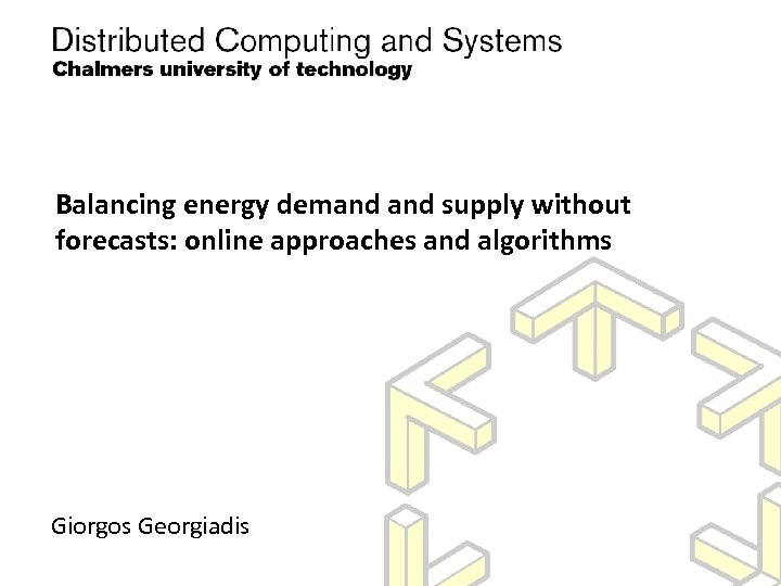 Balancing energy demand supply without forecasts: online approaches and algorithms Giorgos Georgiadis