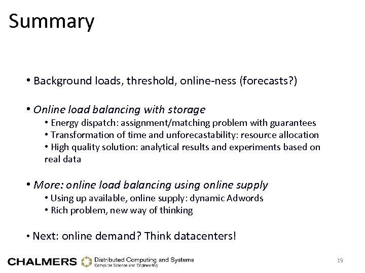 Summary • Background loads, threshold, online-ness (forecasts? ) • Online load balancing with storage