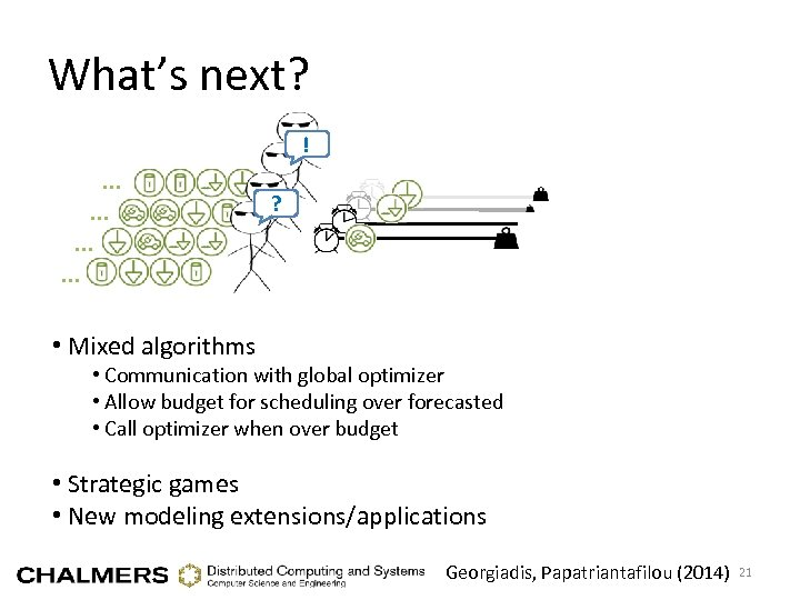 What's next? ! … … … … ? • Mixed algorithms • Communication with