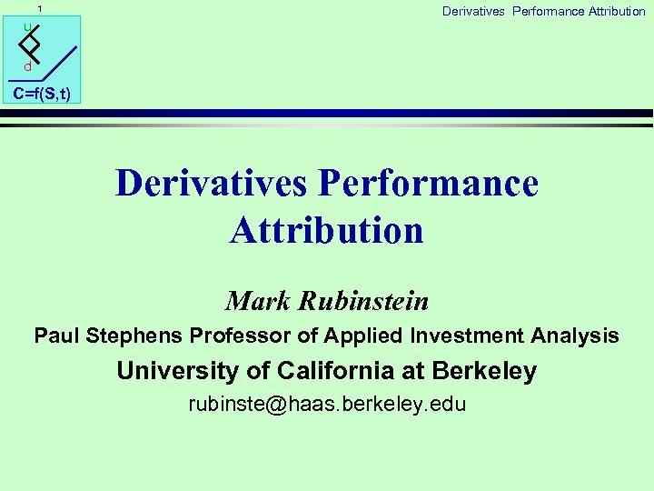 1 Derivatives Performance Attribution u d C=f(S, t) Derivatives Performance Attribution Mark Rubinstein Paul