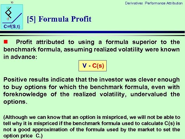 10 Derivatives Performance Attribution u d [5] Formula Profit C=f(S, t) n Profit attributed
