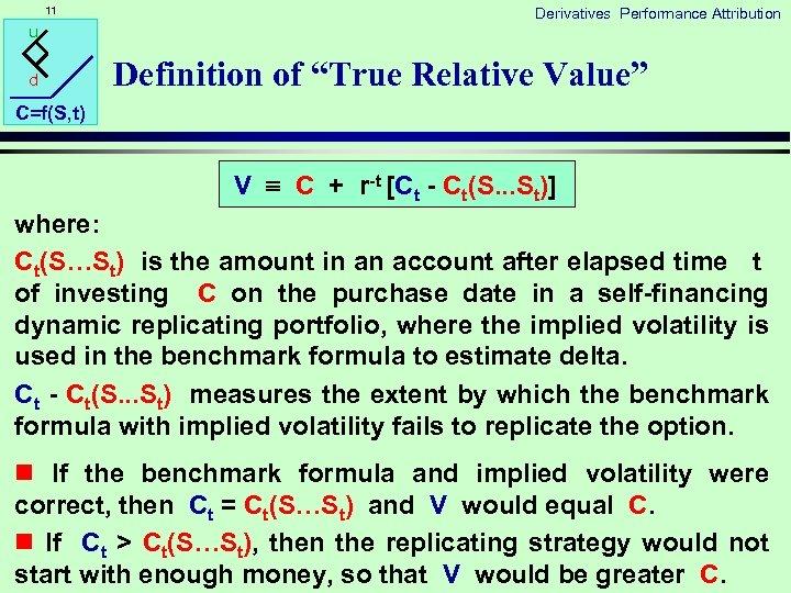 "11 u d Derivatives Performance Attribution Definition of ""True Relative Value"" C=f(S, t) V"