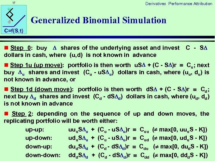 17 Derivatives Performance Attribution u d Generalized Binomial Simulation C=f(S, t) n Step 0: