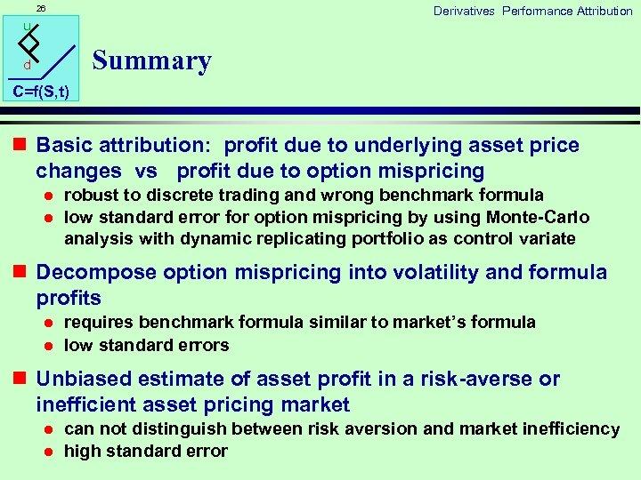 26 Derivatives Performance Attribution u Summary d C=f(S, t) n Basic attribution: profit due