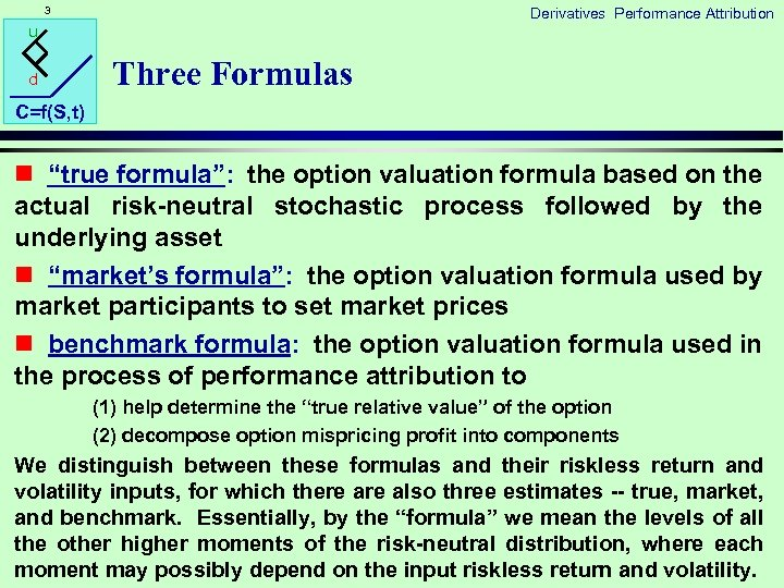 "3 Derivatives Performance Attribution u d Three Formulas C=f(S, t) n ""true formula"": the"