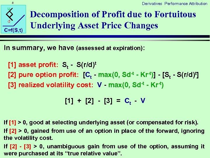 8 u d C=f(S, t) Derivatives Performance Attribution Decomposition of Profit due to Fortuitous