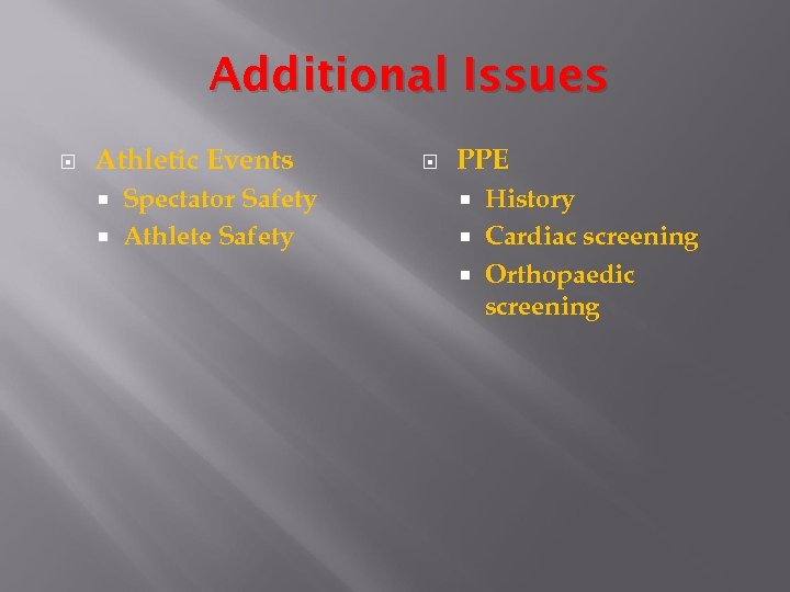 Additional Issues Athletic Events Spectator Safety Athlete Safety PPE History Cardiac screening Orthopaedic screening