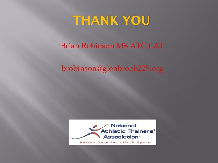THANK YOU Brian Robinson MS ATC LAT brobinson@glenbrook 225. org