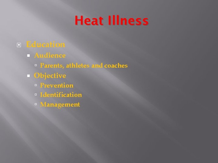 Heat Illness Education Audience Parents, athletes and coaches Objective Prevention Identification Management