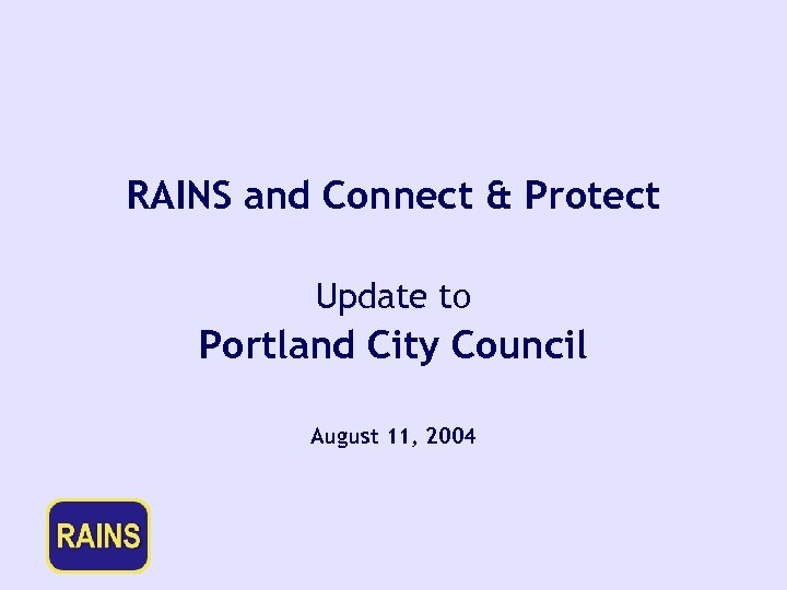 RAINS and Connect & Protect Update to Portland City Council August 11, 2004