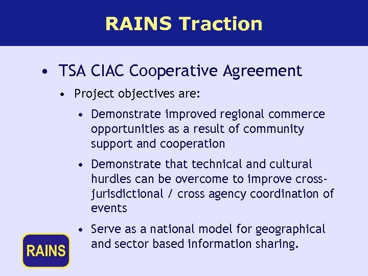 RAINS Traction • TSA CIAC Cooperative Agreement • Project objectives are: • Demonstrate improved