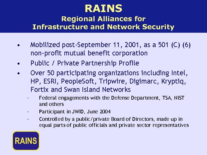 RAINS Regional Alliances for Infrastructure and Network Security • Mobilized post-September 11, 2001, as