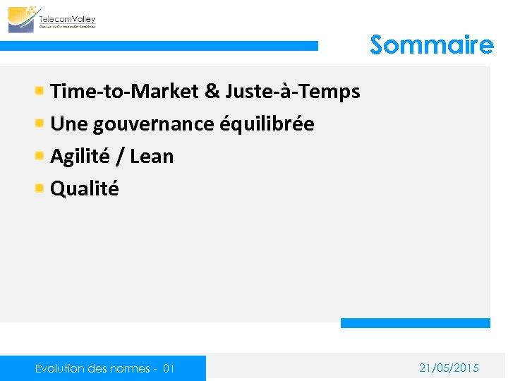 Sommaire Time-to-Market & Juste-à-Temps Une gouvernance équilibrée Agilité / Lean Qualité Evolution des normes
