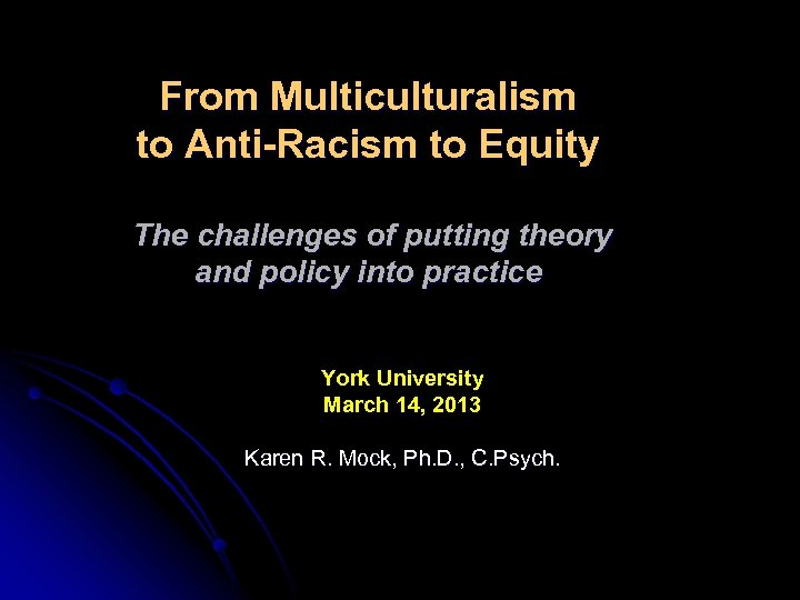 From Multiculturalism to Anti-Racism to Equity The challenges of putting theory and policy into