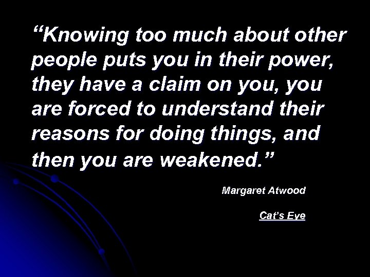 """Knowing too much about other people puts you in their power, they have a"