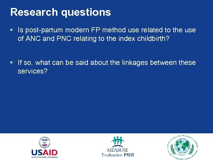 Research questions § Is post-partum modern FP method use related to the use of