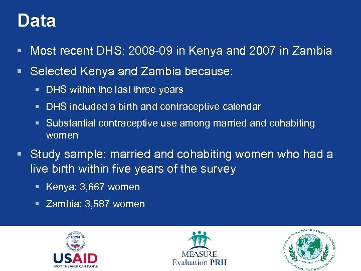 Data § Most recent DHS: 2008 -09 in Kenya and 2007 in Zambia §