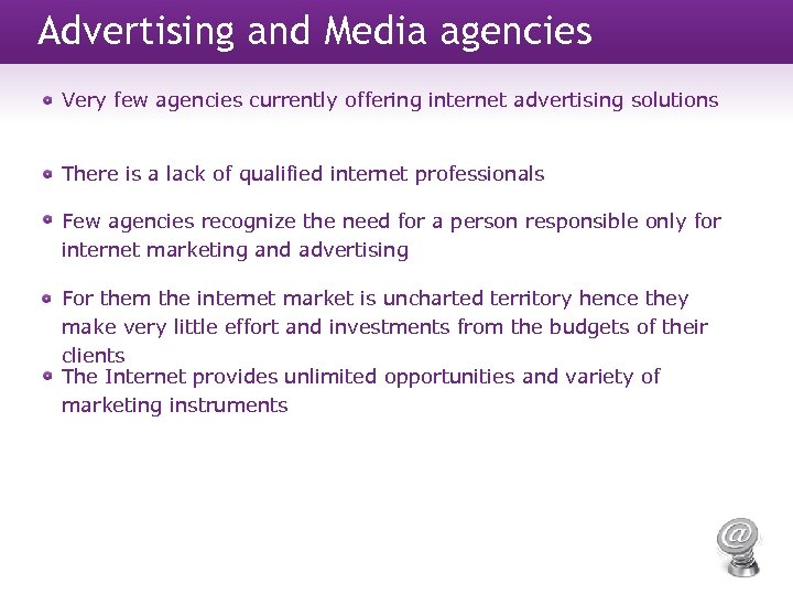 Advertising and Media agencies Very few agencies currently offering internet advertising solutions There is