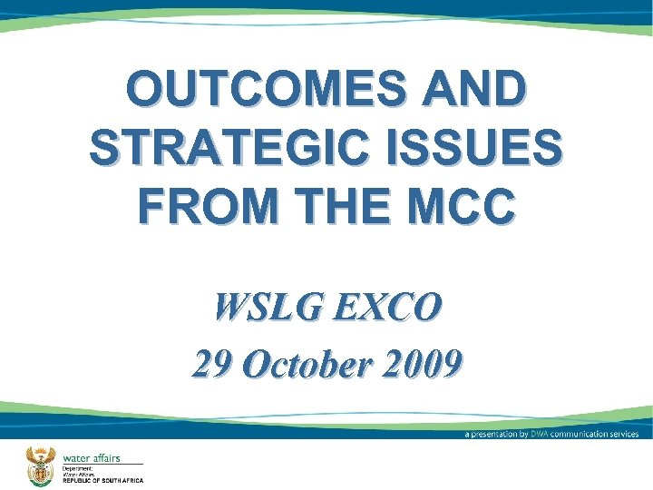 OUTCOMES AND STRATEGIC ISSUES FROM THE MCC WSLG EXCO 29 October 2009 1
