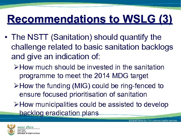 Recommendations to WSLG (3) • The NSTT (Sanitation) should quantify the challenge related to
