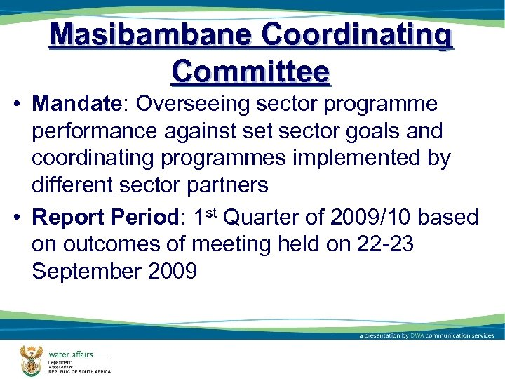 Masibambane Coordinating Committee • Mandate: Overseeing sector programme performance against sector goals and coordinating