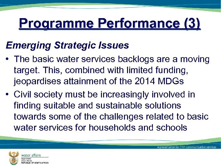 Programme Performance (3) Emerging Strategic Issues • The basic water services backlogs are a