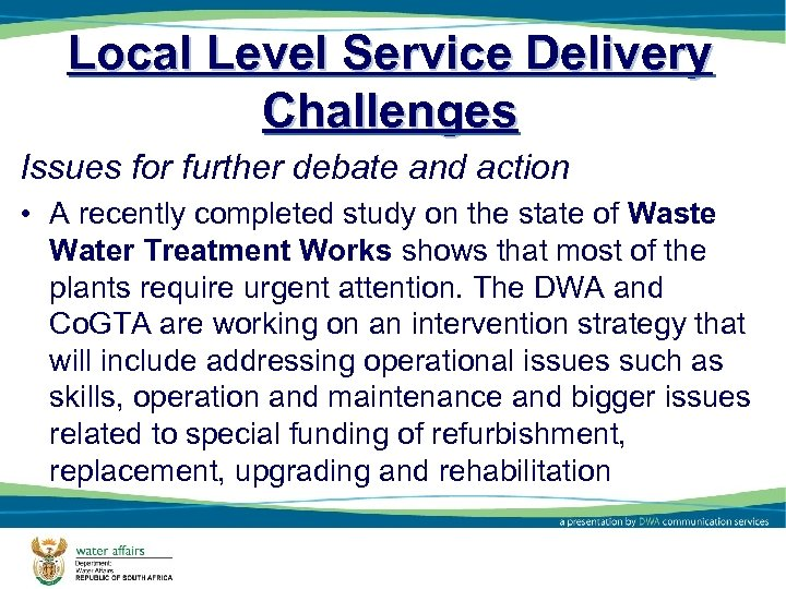 Local Level Service Delivery Challenges Issues for further debate and action • A recently