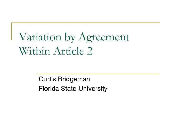 Variation by Agreement Within Article 2 Curtis Bridgeman Florida State University