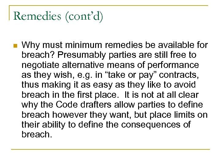 Remedies (cont'd) n Why must minimum remedies be available for breach? Presumably parties are