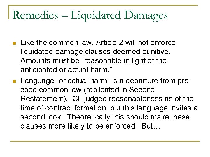 Remedies – Liquidated Damages n n Like the common law, Article 2 will not