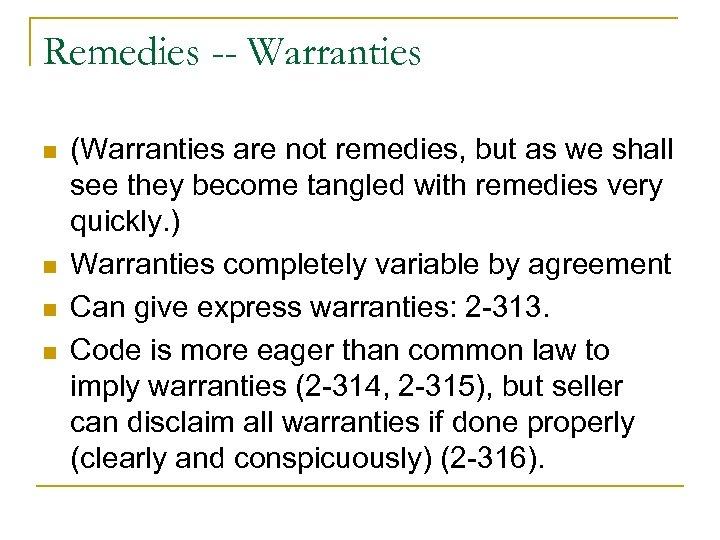 Remedies -- Warranties n n (Warranties are not remedies, but as we shall see