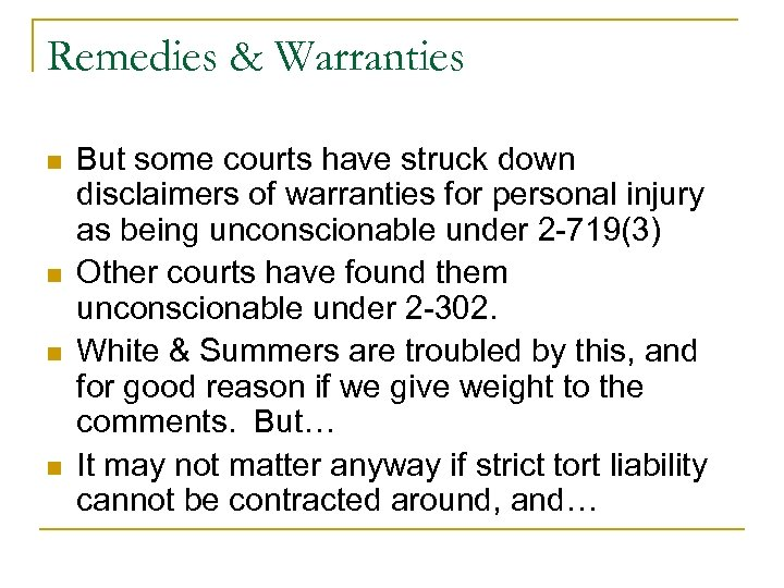 Remedies & Warranties n n But some courts have struck down disclaimers of warranties