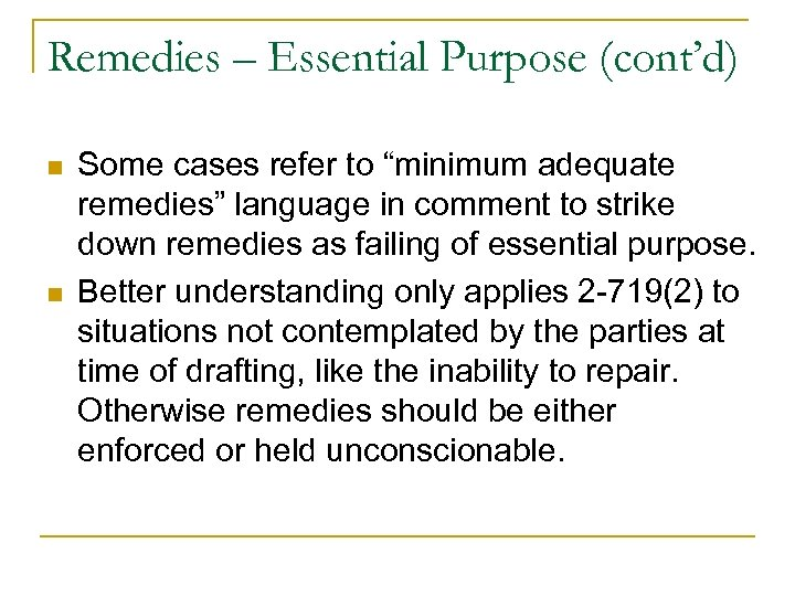"Remedies – Essential Purpose (cont'd) n n Some cases refer to ""minimum adequate remedies"""
