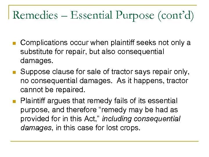 Remedies – Essential Purpose (cont'd) n n n Complications occur when plaintiff seeks not