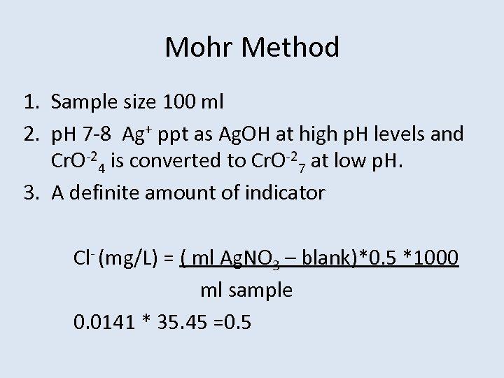 Mohr Method 1. Sample size 100 ml 2. p. H 7 -8 Ag+ ppt