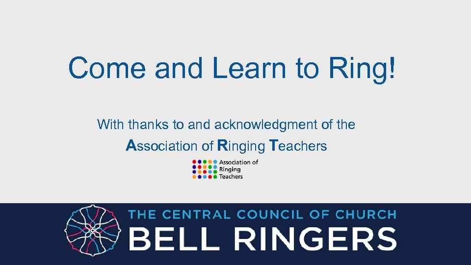 Come and Learn to Ring! With thanks to and acknowledgment of the Association of