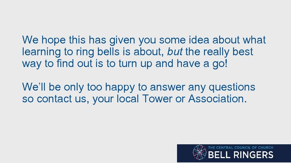 We hope this has given you some idea about what learning to ring bells
