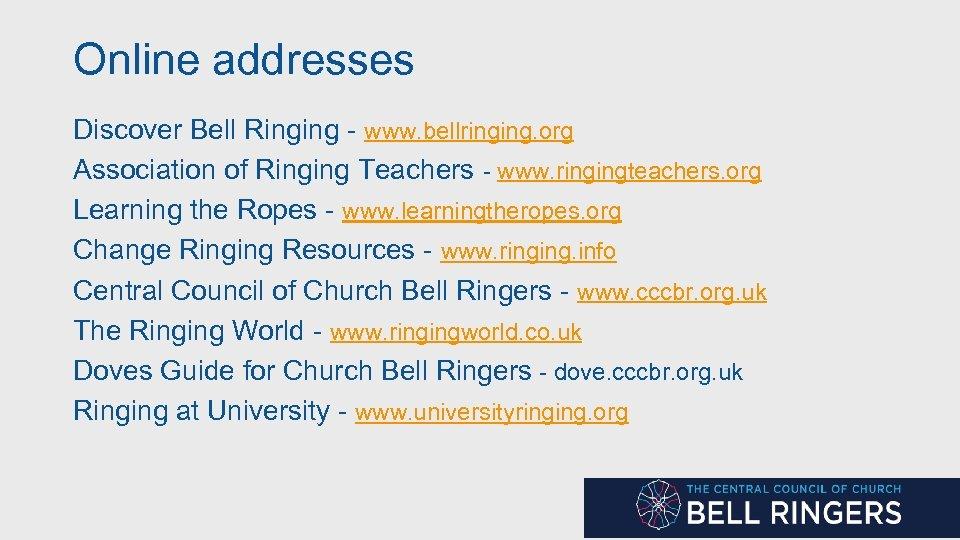 Online addresses Discover Bell Ringing - www. bellringing. org Association of Ringing Teachers -