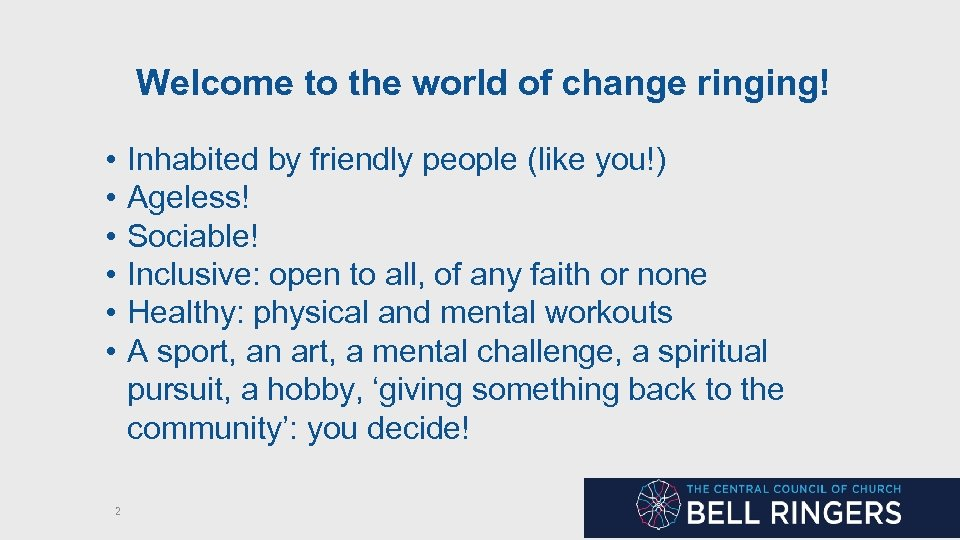 Welcome to the world of change ringing! • • • 2 Inhabited by friendly