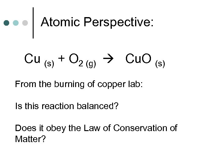 Atomic Perspective: Cu (s) + O 2 (g) Cu. O (s) From the burning