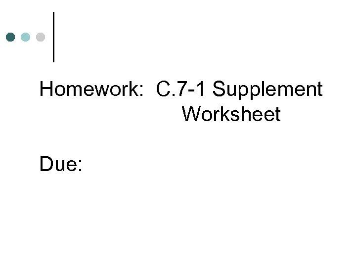 Homework: C. 7 -1 Supplement Worksheet Due: