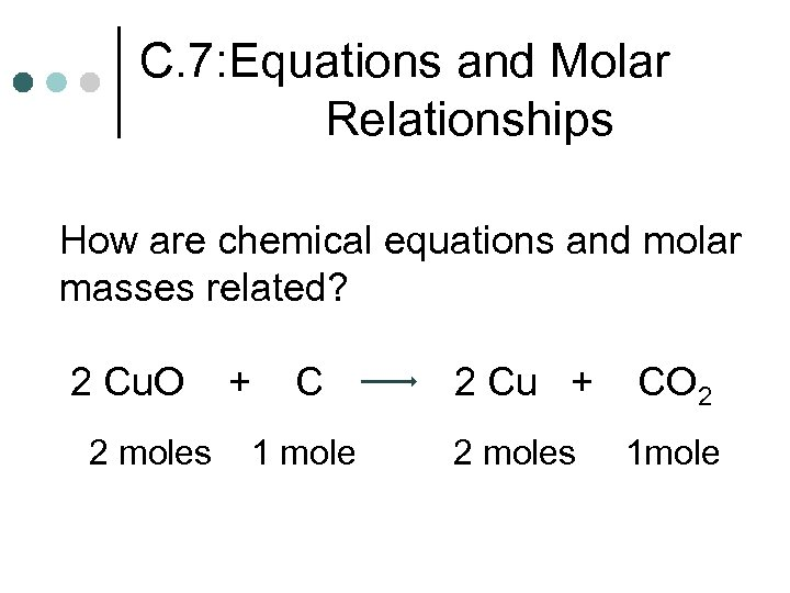 C. 7: Equations and Molar Relationships How are chemical equations and molar masses related?