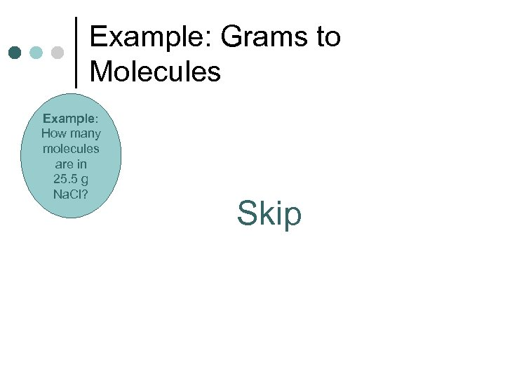 Example: Grams to Molecules Example: How many molecules are in 25. 5 g Na.