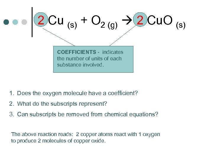 2 Cu (s) + O 2 (g) 2 Cu. O (s) COEFFICIENTS - indicates
