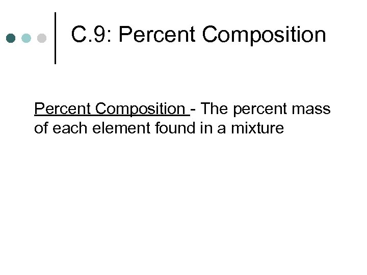 C. 9: Percent Composition - The percent mass of each element found in a
