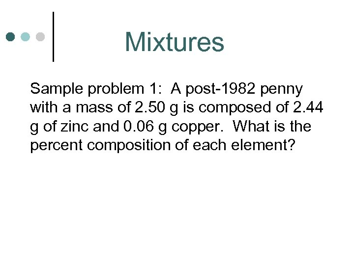 Mixtures Sample problem 1: A post-1982 penny with a mass of 2. 50 g