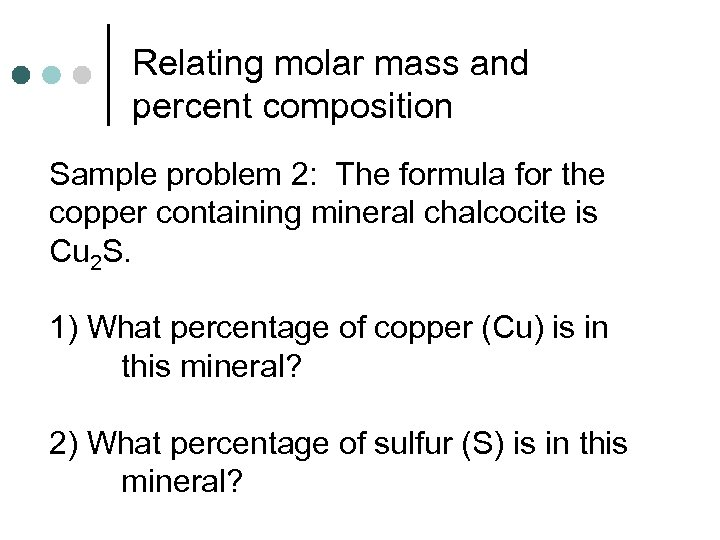 Relating molar mass and percent composition Sample problem 2: The formula for the copper
