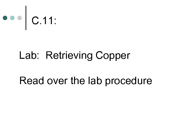 C. 11: Lab: Retrieving Copper Read over the lab procedure